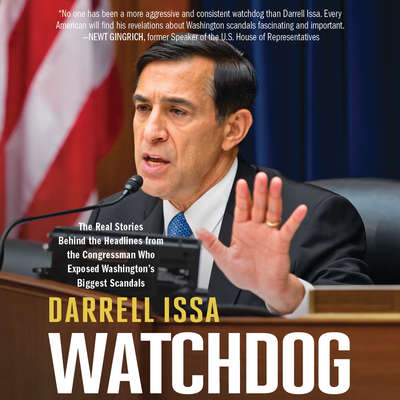 Watchdog: The Real Stories Behind the Headlines from the Congressman Who Exposed Washingtons Biggest Scandals Audiobook, by Darrell Issa