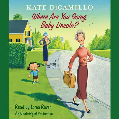 Where Are You Going, Baby Lincoln?: Tales from Deckawoo Drive, Volume Three Audiobook, by Kate DiCamillo
