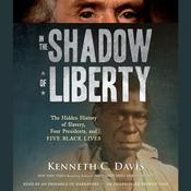 In the Shadow of Liberty: The Hidden History of Slavery, Four Presidents, and Five Black Lives Audiobook, by Kenneth C. Davis
