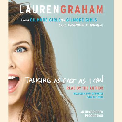 Talking as Fast as I Can: From Gilmore Girls to Gilmore Girls (and Everything in Between) Audiobook, by Lauren Graham