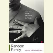 Random Family: Love, Drugs, Trouble, and Coming of Age in the Bronx Audiobook, by Adrian Nicole LeBlanc