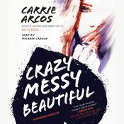 Crazy Messy Beautiful, by Carrie Arcos