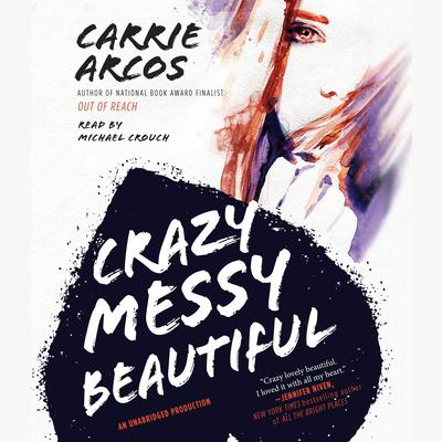 Crazy Messy Beautiful Audiobook, by Carrie Arcos