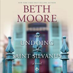 The Undoing of Saint Silvanus Audiobook, by Beth Moore