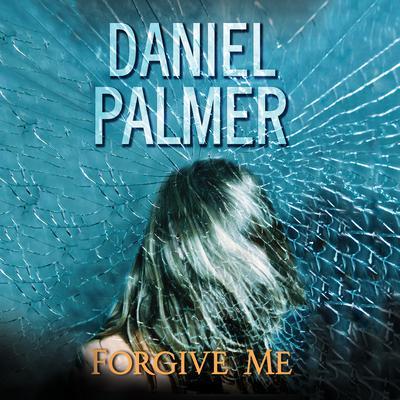 Forgive Me Audiobook, by Daniel Palmer