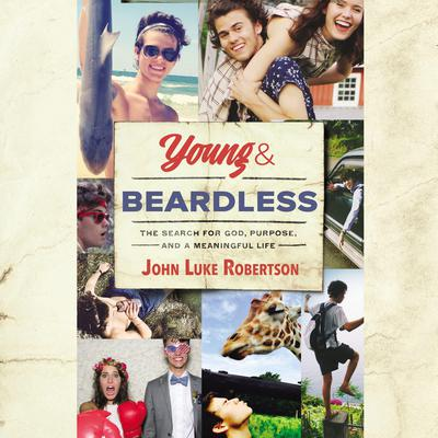 Young and Beardless, Audio: The Search for God, Purpose, and a Meaningful Life Audiobook, by John Luke Robertson