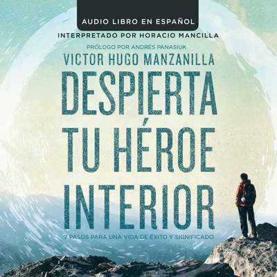 Despierta tu héroe interior (Awaken Your Inner Hero Spanish Edition): 7 Pasos para una vida de Éxito y Significado Audiobook, by Victor Hugo Manzanilla