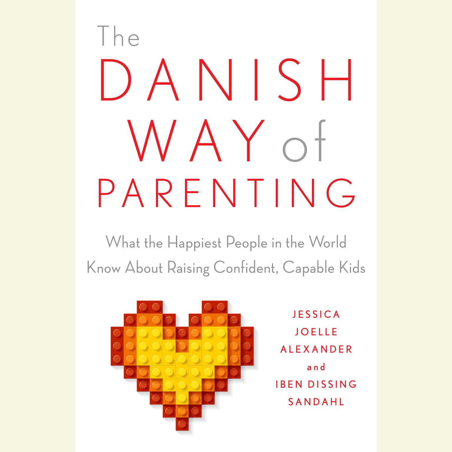 Printable The Danish Way of Parenting: What the Happiest People in the World Know about Raising Confident, Capable Kids Audiobook Cover Art