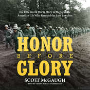 Honor before Glory: The Epic World War II Story of the Japanese American GIs Who Rescued the Lost Battalion , by Scott McGaugh