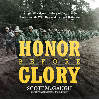 Honor before Glory: The Epic World War II Story of the Japanese American GIs Who Rescued the Lost Battalion  Audiobook, by Scott McGaugh