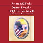 Dearest Dorothy, Help! Ive Lost Myself!, by Charlene Baumbich