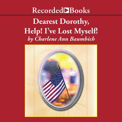 Dearest Dorothy, Help! Ive Lost Myself! Audiobook, by Charlene Baumbich