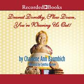 Dearest Dorothy, Slow Down, Youre Wearing Us Out! Audiobook, by Charlene Ann Baumbich