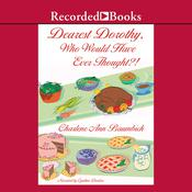 Dearest Dorothy, Who Would Have Ever Thought?! Audiobook, by Charlene Ann Baumbich