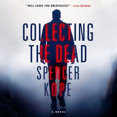 Collecting the Dead: A Novel Audiobook, by Spencer Kope