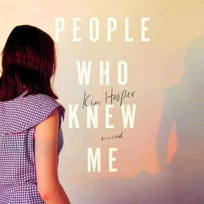 People Who Knew Me: A Novel Audiobook, by Kim Hooper