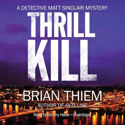 Thrill Kill: A Matt Sinclair Mystery Audiobook, by Brian Thiem