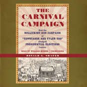 "The Carnival Campaign: How the Rollicking 1840 Campaign of ""Tippecanoe and Tyler Too"" Changed Presidential Elections Forever Audiobook, by Ronald G. Shafer"