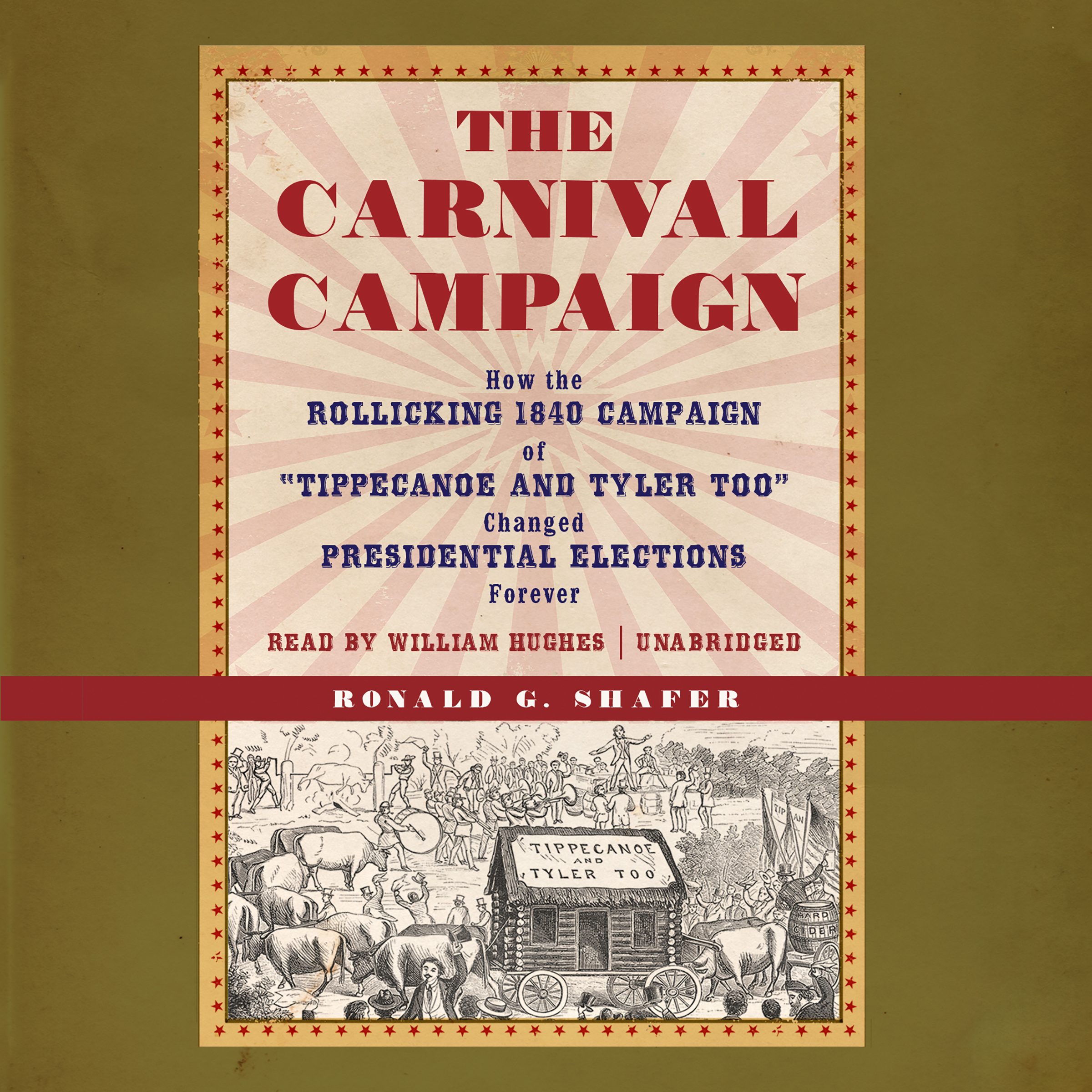 "Printable The Carnival Campaign: How the Rollicking 1840 Campaign of ""Tippecanoe and Tyler Too"" Changed Presidential Elections Forever Audiobook Cover Art"