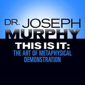 This Is It: The Art of Metaphysical Demonstration Audiobook, by Joseph Murphy