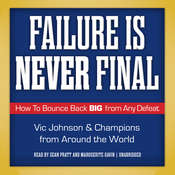 Failure Is Never Final: How to Bounce Back Big from Any Defeat, by Vic Johnson, Champions from Around the World