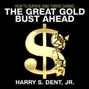 How to Survive (and Thrive) During the Great Gold Bust Ahead Audiobook, by Harry S. Dent