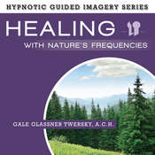 Healing with Natures Frequencies: The Hypnotic Guided Imagery Series Audiobook, by Gale Glassner Twersky