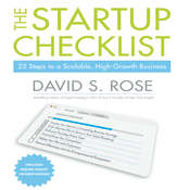 The Startup Checklist: 25 Steps to a Scalable, High-Growth Business, by David S. Rose
