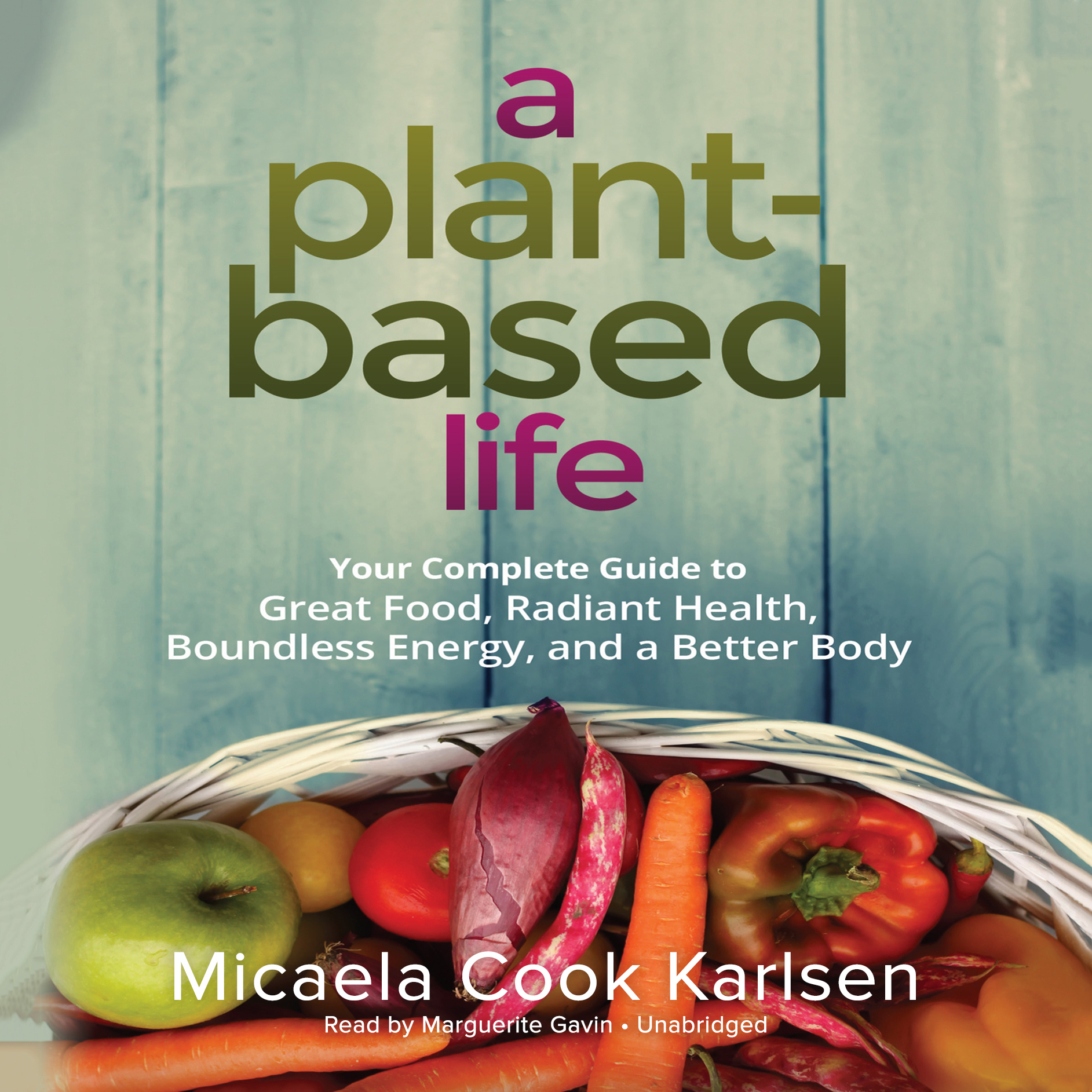 Printable A Plant-Based Life: Your Complete Guide to Great Food, Radiant Health, Boundless Energy, and a Better Body Audiobook Cover Art