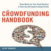 The Crowdfunding Handbook: Raise Money for Your Small Business or Start-Up with Equity Funding Portals, by Cliff Ennico