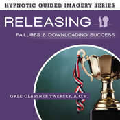 Releasing Failures and Downloading Success: The Hypnotic Guided Imagery Series Audiobook, by Gale Glassner Twersky, A.C.H., Gale Glassner Twersky