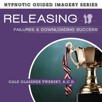 Releasing Failures and Downloading Success: The Hypnotic Guided Imagery Series Audiobook, by Gale Glassner Twersky