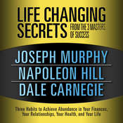 Life Changing Secrets from the 3 Masters of Success: Three Habits to Achieve Abundance in Your Finances, Your Relationships, Your Health, and Your Life Audiobook, by Joseph Murphy