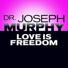 Love Is Freedom Audiobook, by Joseph Murphy