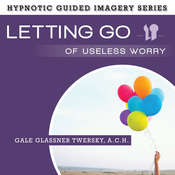 Letting Go of Useless Worry: The Hypnotic Guided Imagery Series Audiobook, by Gale Glassner Twersky, A.C.H., Gale Glassner Twersky