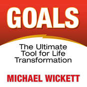 Goals: The Ultimate Tool for Life Transformation Audiobook, by Michael Wickett