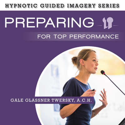 Preparing for Top Performance: The Hypnotic Guided Imagery Series Audiobook, by Gale Glassner Twersky