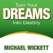 Turn Your Dreams Into Your Destiny, by Michael Wickett