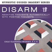 Disarm Negative Thoughts Automatically with Positive Thoughts: The Hypnotic Guided Imagery Series Audiobook, by Gale Glassner Twersky, A.C.H.