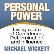 Personal Power: Living a Life of Confidence, Determination and Influence, by Michael Wickett