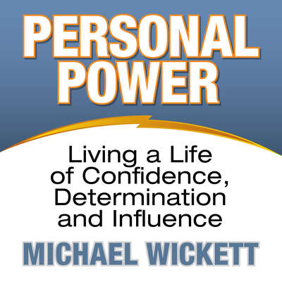 Personal Power: Living a Life of Confidence, Determination and Influence Audiobook, by Michael Wickett