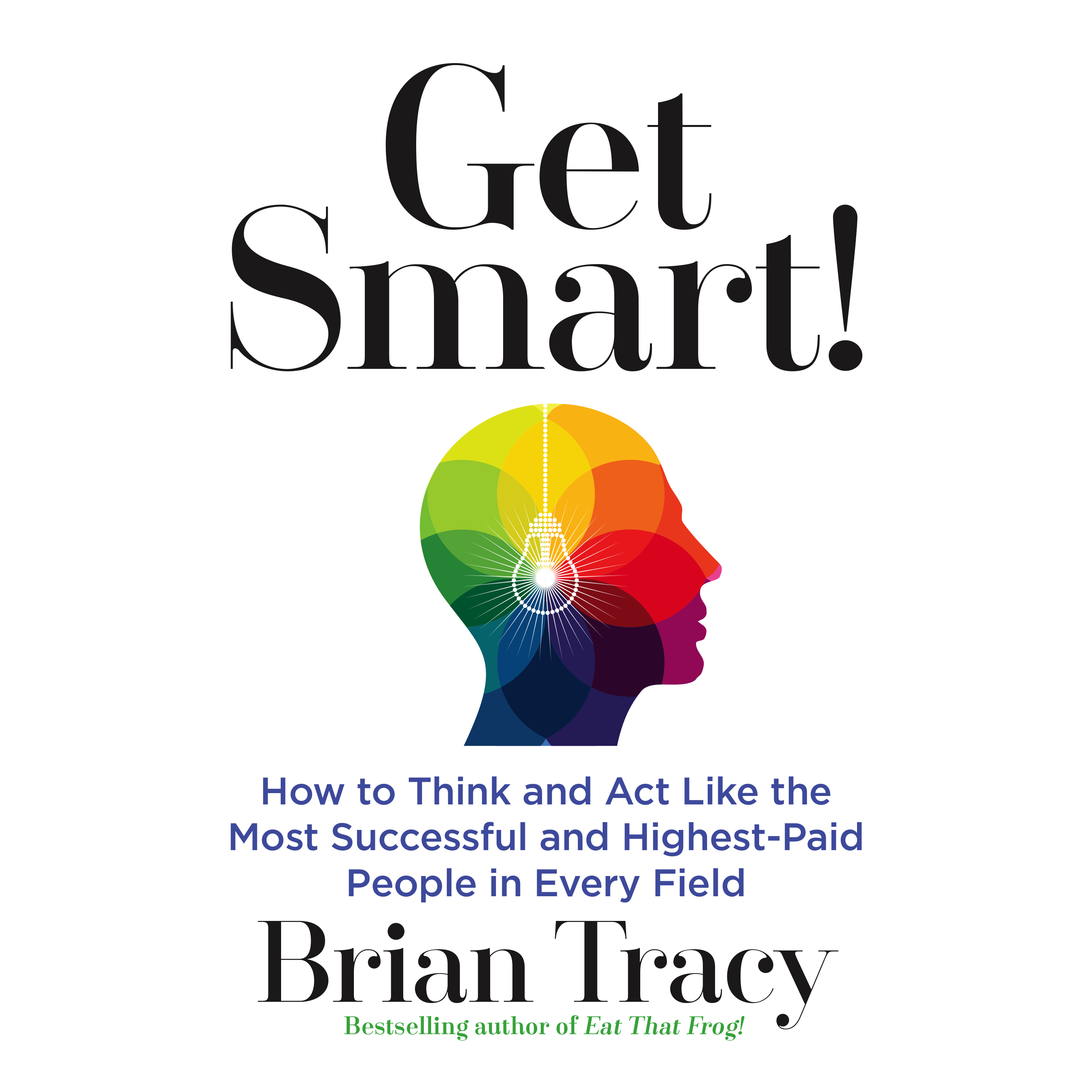 Printable Get Smart: How to Think and Act Like the Most Successful and Highest-Paid People in Every Field Audiobook Cover Art