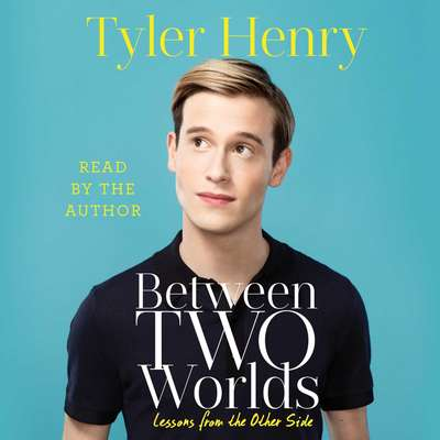 Between Two Worlds: Lessons from the Other Side Audiobook, by Tyler Henry