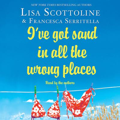 Ive Got Sand In All the Wrong Places Audiobook, by Lisa Scottoline