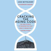 Cracking the Aging Code: The New Science of Growing Old-And What It Means for Staying Young Audiobook, by Dorion Sagan, Dorian Sagan, Josh Mitteldorf