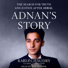 Adnans Story: The Search for Truth and Justice After Serial Audiobook, by Rabia Chaudry