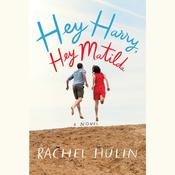Hey Harry, Hey Matilda: A Novel Audiobook, by Rachel Hulin