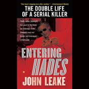 Entering Hades: The Double Life of a Serial Killer, by John Leake