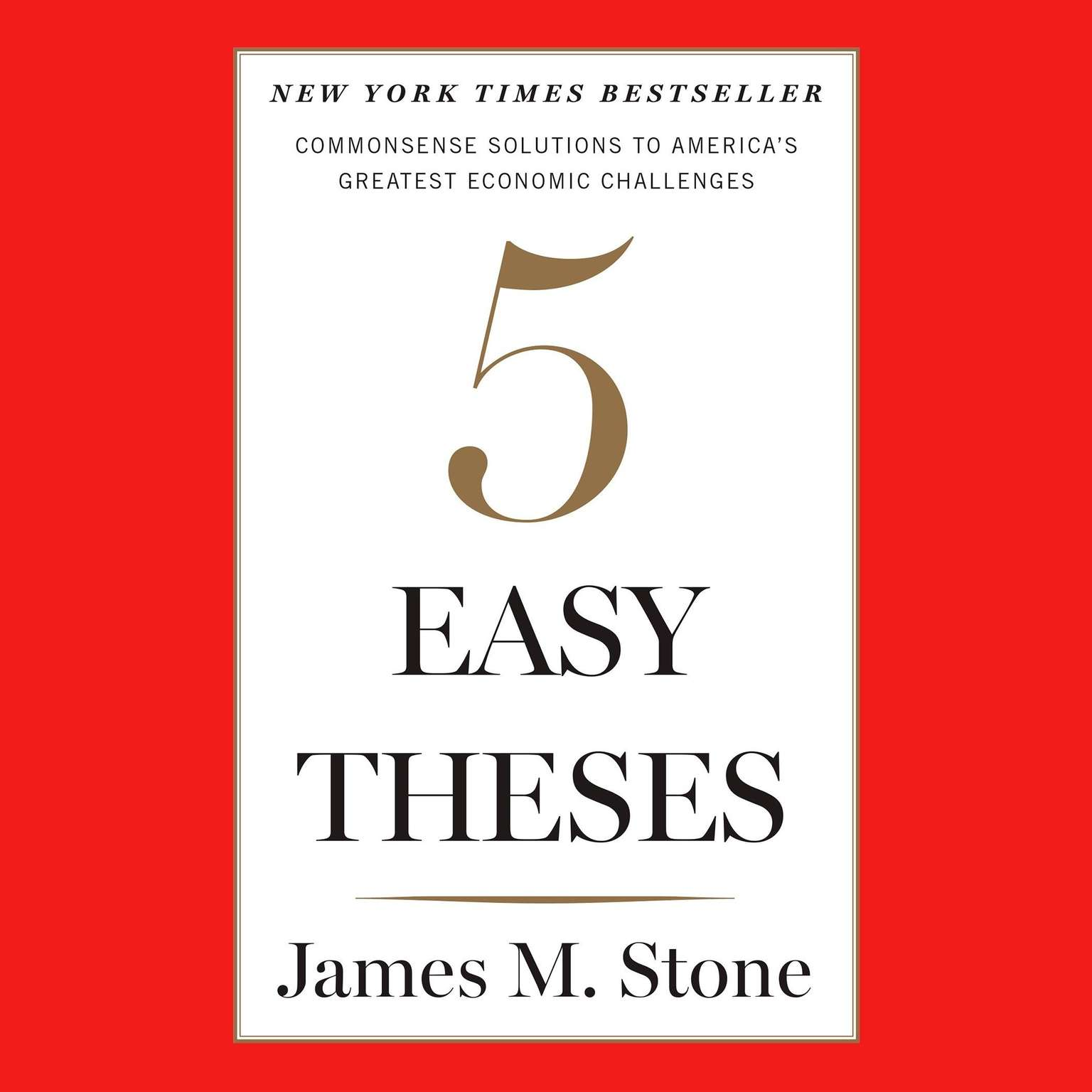 Printable Five Easy Theses: Commonsense Solutions to America's Greatest Economic Challenges Audiobook Cover Art