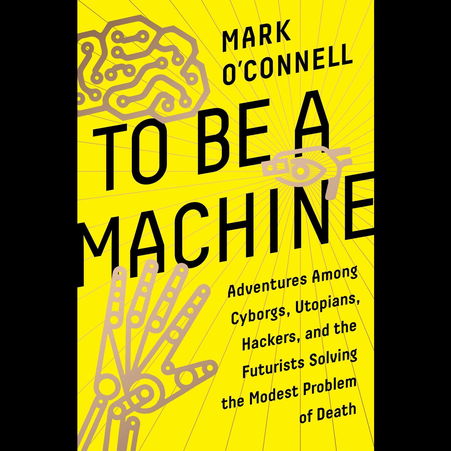 Printable To Be a Machine: Adventures among Cyborgs, Utopians, Hackers, and the Futurists Solving the Modest Problem of Death Audiobook Cover Art